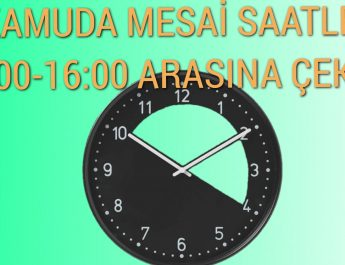 Kamuda Çalışma Saatleri yeniden   10:00-16:00, Peki Kimler İdari İzinli?